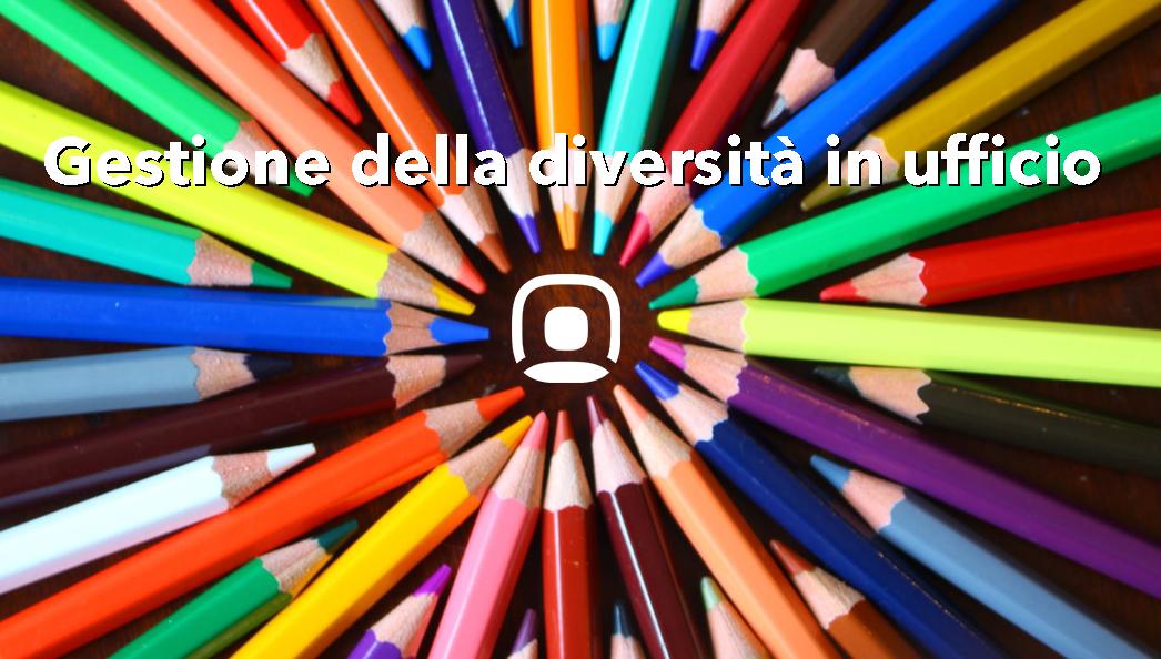 Gestione delle diversità: la diversità in ufficio